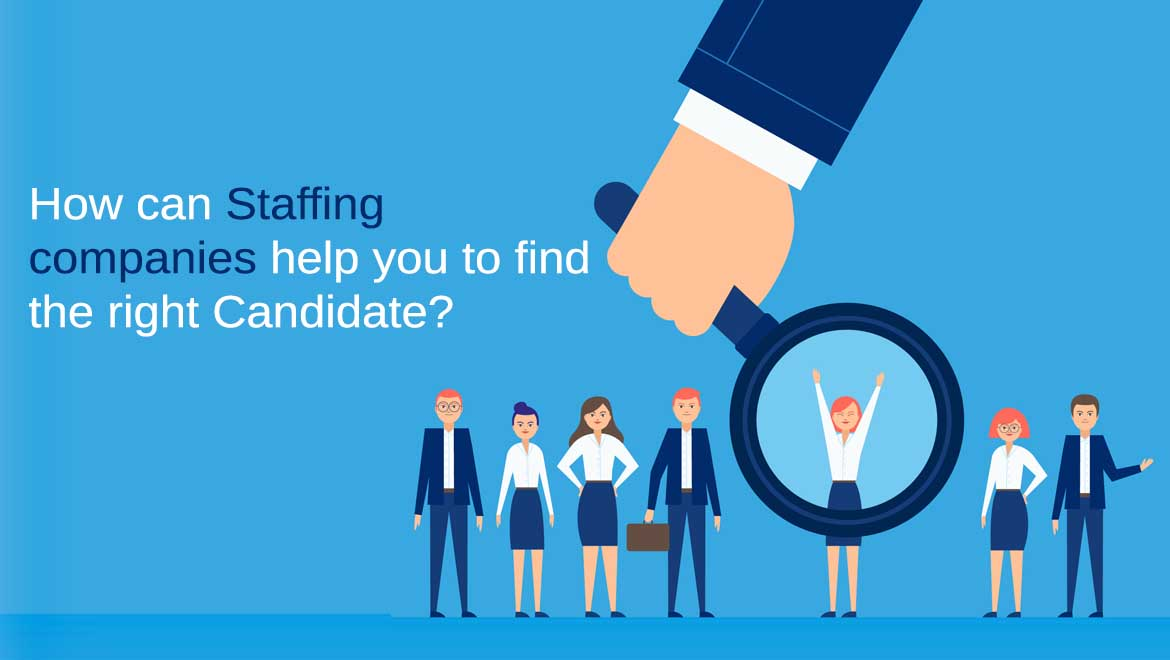 How can staffing companies help you to find the right candidate?